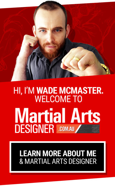 Hi, I'm Wade McMaster, welcome to Martial Arts Designer.  Click Here to learn more about me!